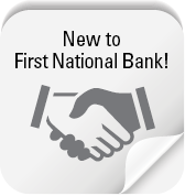 New to First National Bank!